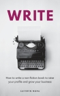 Write: How to write a non-fiction book to raise your profile and grow your business Cover Image