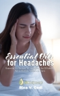 Essential Oils for Headaches: Essential Oil Recipes for Headaches for Diffusers, Roller Bottles, Inhalers & more Cover Image
