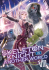 Skeleton Knight in Another World (Light Novel) Vol. 8 Cover Image