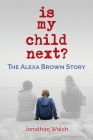 Is My Child Next?: The Alexa Brown Story Cover Image