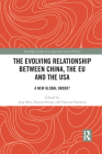 The Evolving Relationship Between China, the Eu and the USA: A New Global Order? (Routledge Studies on Comparative Asian Politics) Cover Image