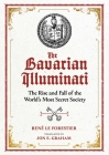 The Bavarian Illuminati: The Rise and Fall of the World's Most Secret Society Cover Image