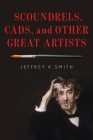 Scoundrels, Cads, and Other Great Artists Cover Image