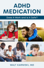 ADHD Medication: Does It Work and Is It Safe? Cover Image