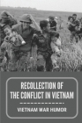 Recollection Of The Conflict In Vietnam: Vietnam War Humor: Comedy Of Soldier In Vietnam War Cover Image
