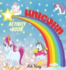 Unicorn Activity Book: A Mix of Fun and Educational Games: Color the Sweetest Unicorns, Exit Mazes, Connect the Dots, Trace the Letters of th Cover Image