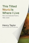 This Tilted World Is Where I Live: New and Selected Poems, 1962-2020 Cover Image