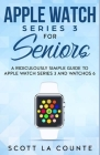 Apple Watch Series 3 For Seniors: A Ridiculously Simple Guide to Apple Watch Series 3 and WatchOS 6 Cover Image