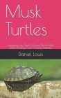 Musk Turtles: Everything You Need To Know About Musk Turtles, Feeding, Care, Housing And Diet Cover Image
