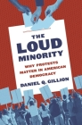 The Loud Minority: Why Protests Matter in American Democracy (Princeton Studies in Political Behavior #20) Cover Image