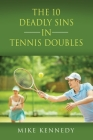 THE 10 DEADLY SINS in TENNIS DOUBLES: How to Improve Your Game, Tomorrow, Without Practicing! Cover Image