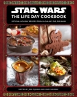 Star Wars: The Life Day Cookbook: Official Holiday Recipes From a Galaxy Far, Far Away Cover Image