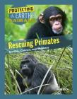 Rescuing Primates: Gorillas, Chimps, and Monkeys (Protecting the Earth's Animals #8) Cover Image