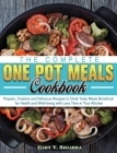 The Complete One Pot Meals Cookbook: Popular, Creative and Delicious Recipes to Cook Tasty Meals Beneficial for Health and Well-being with Less Time i Cover Image