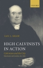High Calvinists in Action: Calvinism and the City, Manchester and London, 1810-1860 Cover Image