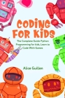 Coding for Kids: The Complete Guide Python Programming for kids, Learn to Code with Games Cover Image