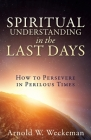 Spiritual Understanding in the Last Days: How to Persevere in Perilous Times Cover Image