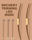 Archery Training Log Book: Sports and Outdoors - Bowhunting - Notebook - Paper Target Template Cover Image