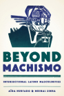 Beyond Machismo: Intersectional Latino Masculinities (Chicana Matters) Cover Image