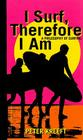 I Surf, Therefore I Am: A Philosophy of Surfing Cover Image