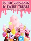 Super Cupcakes and Sweet Treats Coloring Book For Kids: For kids of all ages! Easy to color Cover Image