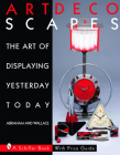 Art Decoscapes: The Art of Displaying Yesterday Today (Schiffer Book for Collectors with Price Guide) Cover Image