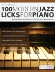 100 Modern Jazz Licks For Piano: Learn 100 Modern Jazz Piano Licks In The Style of 10 Legendary Players Cover Image