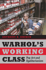 Warhol's Working Class: Pop Art and Egalitarianism Cover Image