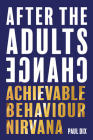 After the Adults Change: Achievable Behaviour Nirvana Cover Image
