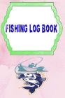 Fishing Log Books: Printable Fishing Log Book 110 Page Cover Matte Size 6 X 9 INCH - Tips - Hunting # Notes Quality Prints. Cover Image