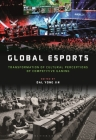 Global Esports: Transformation of Cultural Perceptions of Competitive Gaming Cover Image
