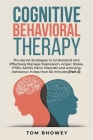Cognitive Behavioral Therapy: The Secret Strategies to Understand and Effectively Manage Depression, Anger, Stress, PTSD, ADHD, Panic Disorder and w Cover Image
