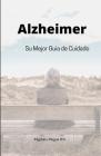 Alzheimer: Su mejor guia de cuidado Cover Image