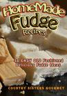 Homemade Fudge Recipes: 50+ Easy Old Fashioned Delicious Fudge Recipes Cover Image