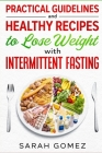 Practical Guidelines and Healthy Recipes to Lose Weight with Intermittent Fasting Cover Image
