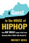 A Guest in the House of Hip-Hop: How Rap Music Taught a Kid from Kentucky What a White Ally Should Be Cover Image