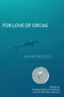 For Love of Orcas: An Anthology Cover Image
