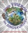 ¿Dónde Vivieron los Dinosaurios? Cover Image