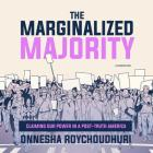 The Marginalized Majority: Claiming Our Power in a Post-Truth America Cover Image