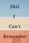 Shit I Can't Remember: An Organizer for All Your Passwords and Shit Paperback - Large Print, 2020 Cover Image