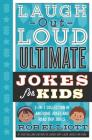 Laugh-Out-Loud Ultimate Jokes for Kids: 2-in-1 Collection of Awesome Jokes and Road Trip Jokes (Laugh-Out-Loud Jokes for Kids) Cover Image