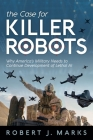 The Case for Killer Robots: Why America's Military Needs to Continue Development of Lethal AI Cover Image