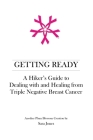Getting Ready: A Hiker's Guide to Dealing with and Healing from Triple Negative Breast Cancer Cover Image