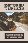 Boost Yourself To Gain Success: Discover The Potential In You With Inspirational Quotes: Quotes About Success And Failure Cover Image