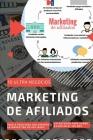 Marketing de Afiliados: 10 Ultra Negocios + Paso a Paso para ser Experto en Marketing de Afiliados + Estrategias para ganar $3,500 en el 1er M Cover Image