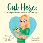 Cut Here: A Surgeon Mom's Letter To Her Little Boy Cover Image