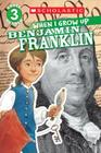 Scholastic Reader Level 3: When I Grow Up: Benjamin Franklin Cover Image