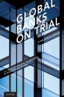 Global Banks on Trial: U.S. Prosecutions and the Remaking of International Finance Cover Image
