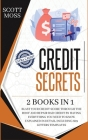 Credit Secrets: 2 books in 1 - Blast Your Credit Score Through The Roof And Repair Bad Credit By Having Everything You Need To Know Ex Cover Image