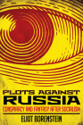 Plots Against Russia: Conspiracy and Fantasy After Socialism Cover Image